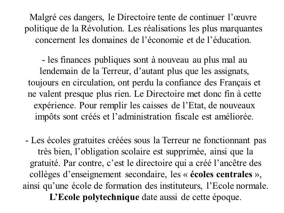 Malgré ces dangers, le Directoire tente de continuer l'œuvre politique de la Révolution. Les réalisations les plus marquantes concernent les domaines de l'économie et de l'éducation.