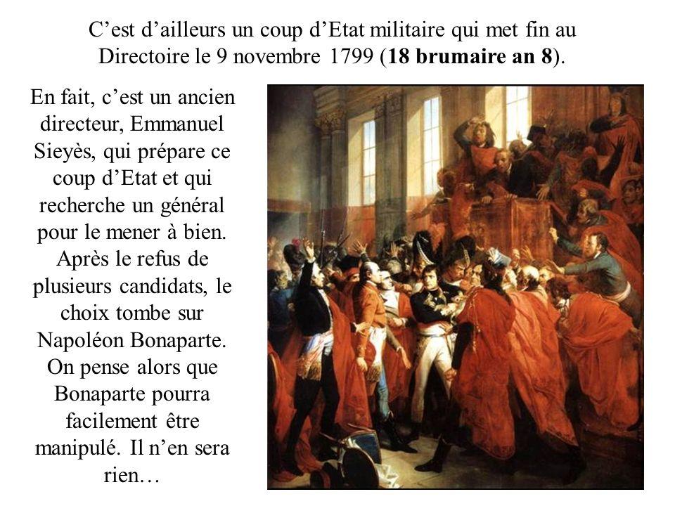 C'est d'ailleurs un coup d'Etat militaire qui met fin au Directoire le 9 novembre 1799 (18 brumaire an 8).