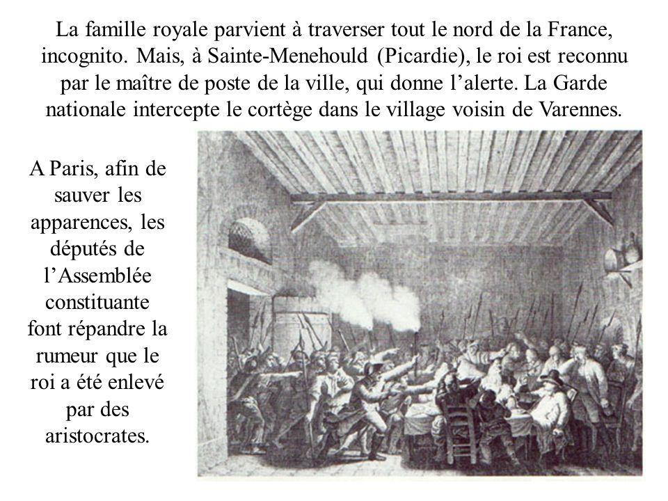 La famille royale parvient à traverser tout le nord de la France, incognito. Mais, à Sainte-Menehould (Picardie), le roi est reconnu par le maître de poste de la ville, qui donne l'alerte. La Garde nationale intercepte le cortège dans le village voisin de Varennes.