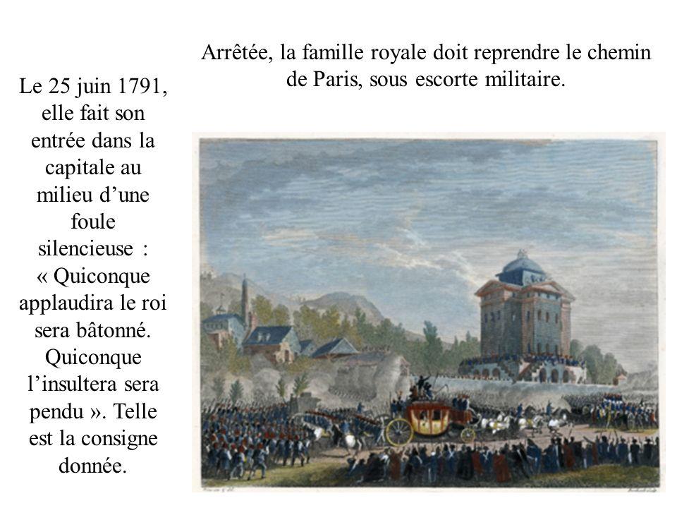 Arrêtée, la famille royale doit reprendre le chemin de Paris, sous escorte militaire.