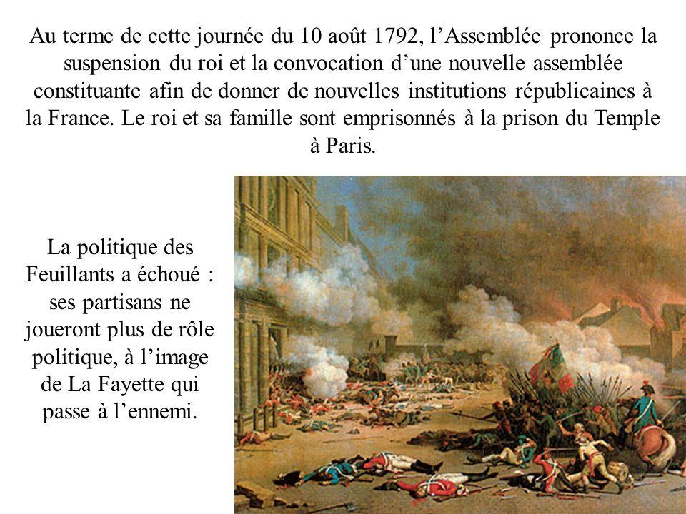 Au terme de cette journée du 10 août 1792, l'Assemblée prononce la suspension du roi et la convocation d'une nouvelle assemblée constituante afin de donner de nouvelles institutions républicaines à la France. Le roi et sa famille sont emprisonnés à la prison du Temple à Paris.