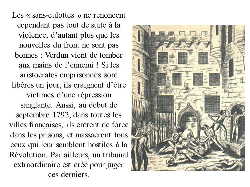 Les « sans-culottes » ne renoncent cependant pas tout de suite à la violence, d'autant plus que les nouvelles du front ne sont pas bonnes : Verdun vient de tomber aux mains de l'ennemi .