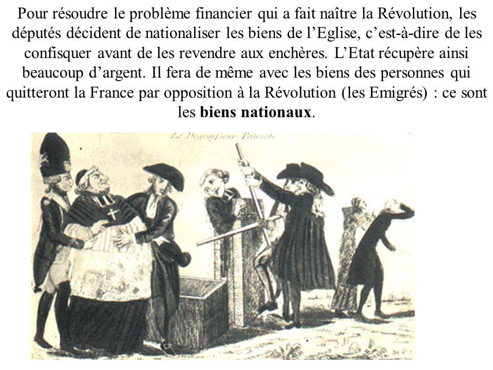 Pour résoudre le problème financier qui a fait naître la Révolution, les députés décident de nationaliser les biens de l'Eglise, c'est-à-dire de les confisquer avant de les revendre aux enchères.