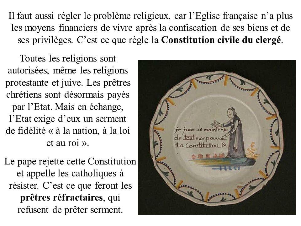 Il faut aussi régler le problème religieux, car l'Eglise française n'a plus les moyens financiers de vivre après la confiscation de ses biens et de ses privilèges. C'est ce que règle la Constitution civile du clergé.