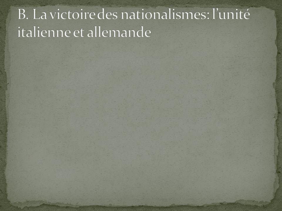 B. La victoire des nationalismes: l'unité italienne et allemande
