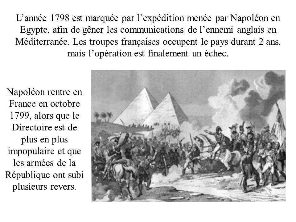 L'année 1798 est marquée par l'expédition menée par Napoléon en Egypte, afin de gêner les communications de l'ennemi anglais en Méditerranée. Les troupes françaises occupent le pays durant 2 ans, mais l'opération est finalement un échec.