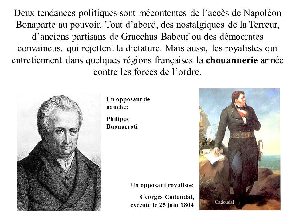 Deux tendances politiques sont mécontentes de l'accès de Napoléon Bonaparte au pouvoir. Tout d'abord, des nostalgiques de la Terreur, d'anciens partisans de Gracchus Babeuf ou des démocrates convaincus, qui rejettent la dictature. Mais aussi, les royalistes qui entretiennent dans quelques régions françaises la chouannerie armée contre les forces de l'ordre.