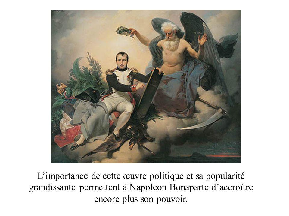 L'importance de cette œuvre politique et sa popularité grandissante permettent à Napoléon Bonaparte d'accroître encore plus son pouvoir.