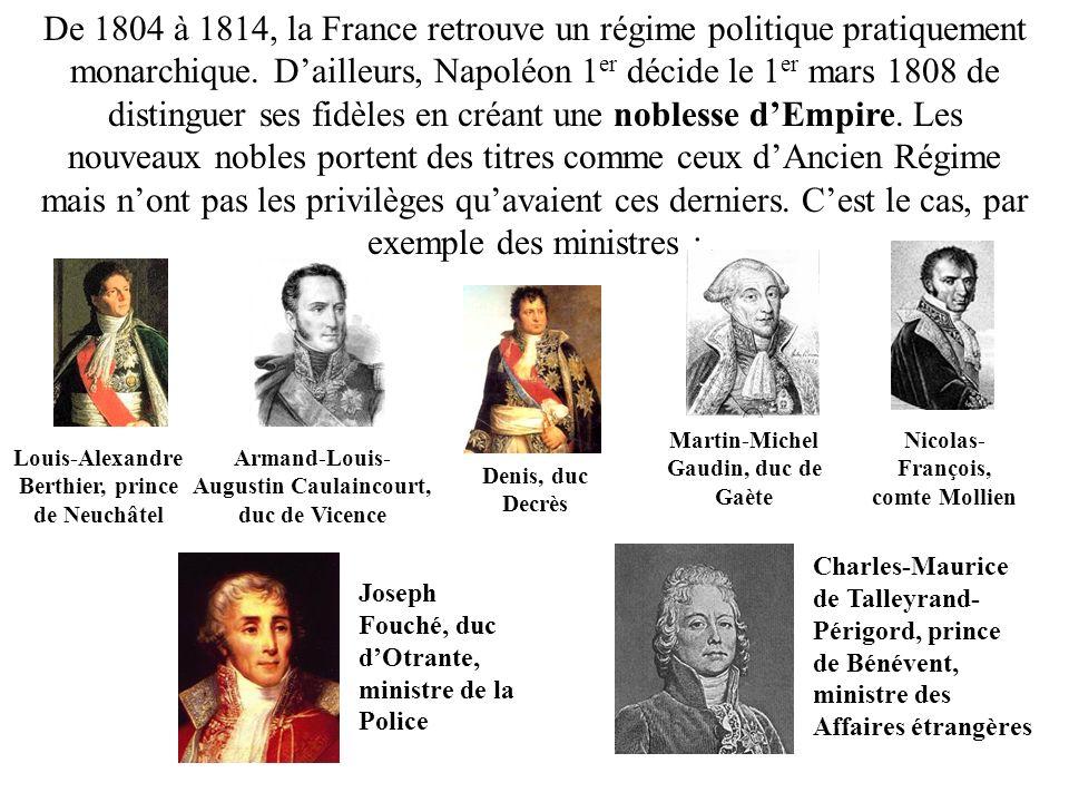De 1804 à 1814, la France retrouve un régime politique pratiquement monarchique. D'ailleurs, Napoléon 1er décide le 1er mars 1808 de distinguer ses fidèles en créant une noblesse d'Empire. Les nouveaux nobles portent des titres comme ceux d'Ancien Régime mais n'ont pas les privilèges qu'avaient ces derniers. C'est le cas, par exemple des ministres :