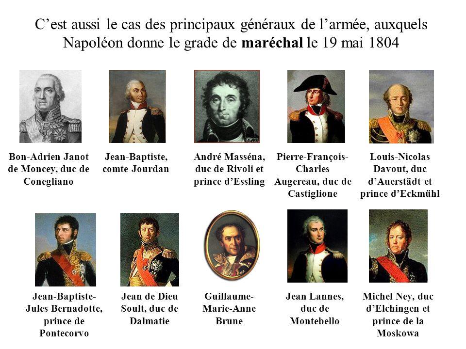 C'est aussi le cas des principaux généraux de l'armée, auxquels Napoléon donne le grade de maréchal le 19 mai 1804