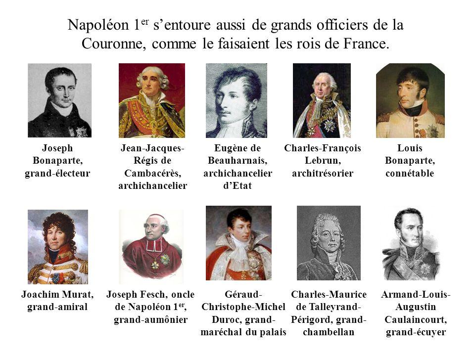 Napoléon 1er s'entoure aussi de grands officiers de la Couronne, comme le faisaient les rois de France.