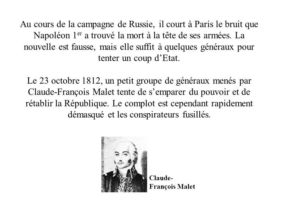 Au cours de la campagne de Russie, il court à Paris le bruit que Napoléon 1er a trouvé la mort à la tête de ses armées. La nouvelle est fausse, mais elle suffit à quelques généraux pour tenter un coup d'Etat.