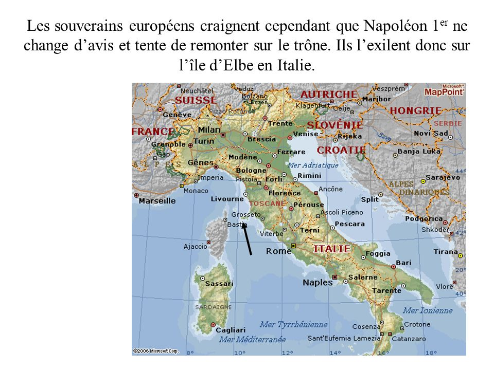 Les souverains européens craignent cependant que Napoléon 1er ne change d'avis et tente de remonter sur le trône.