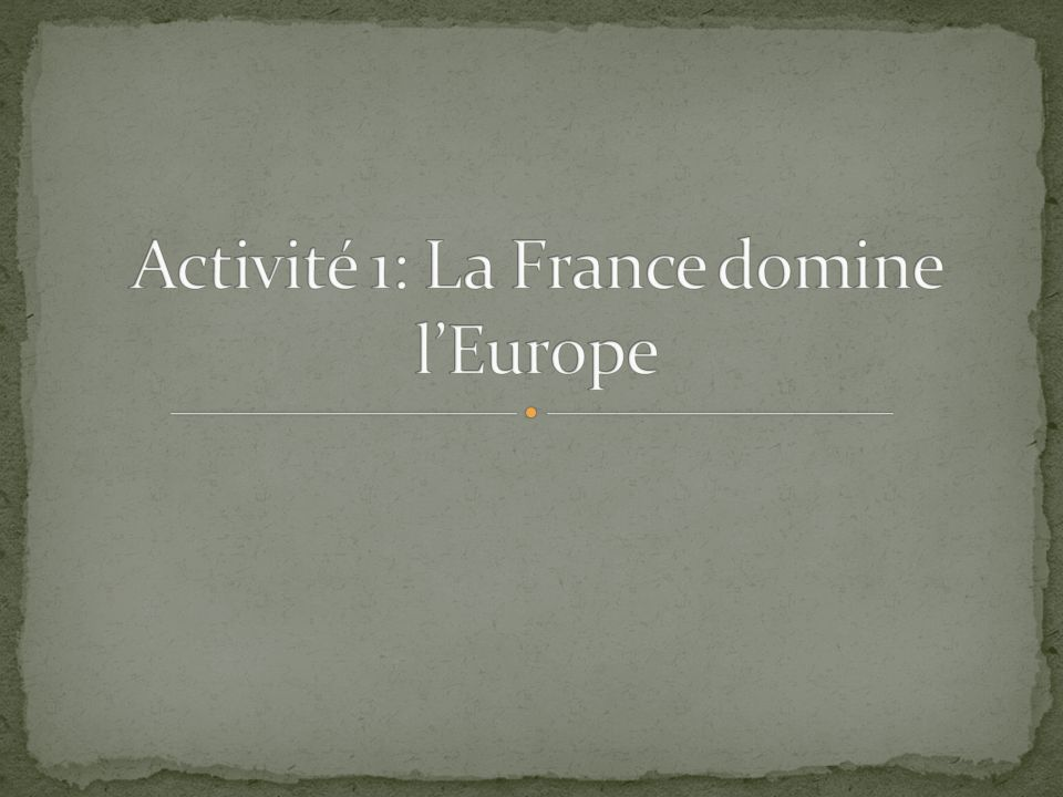 Activité 1: La France domine l'Europe