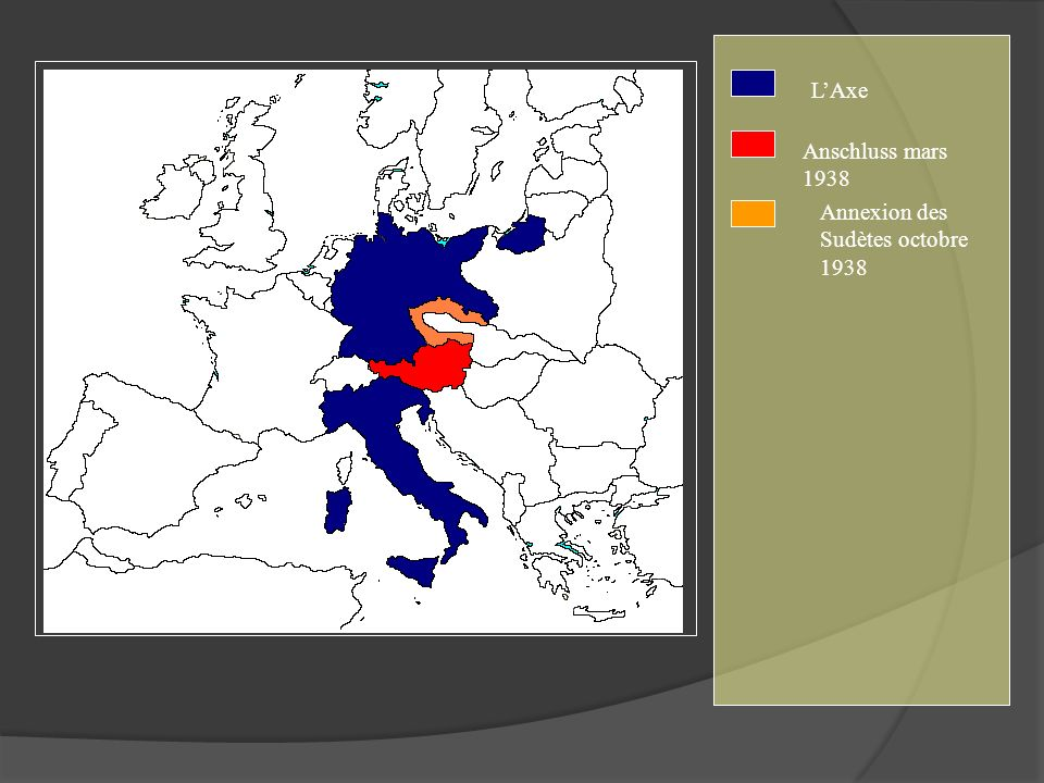 L'Axe Anschluss mars 1938 Annexion des Sudètes octobre 1938