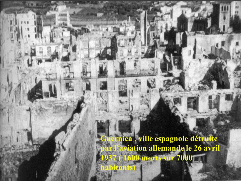 Guernica , ville espagnole détruite par l'aviation allemande le 26 avril 1937 ( 1600 morts sur 7000 habitants)