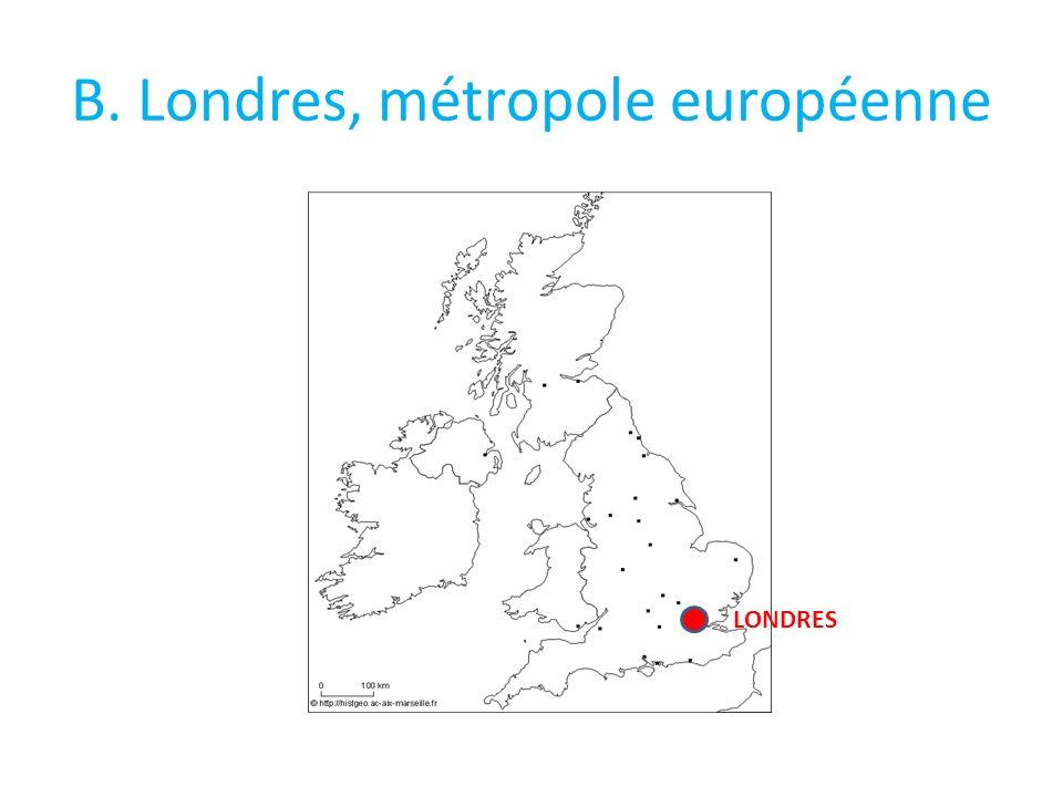B. Londres, métropole européenne