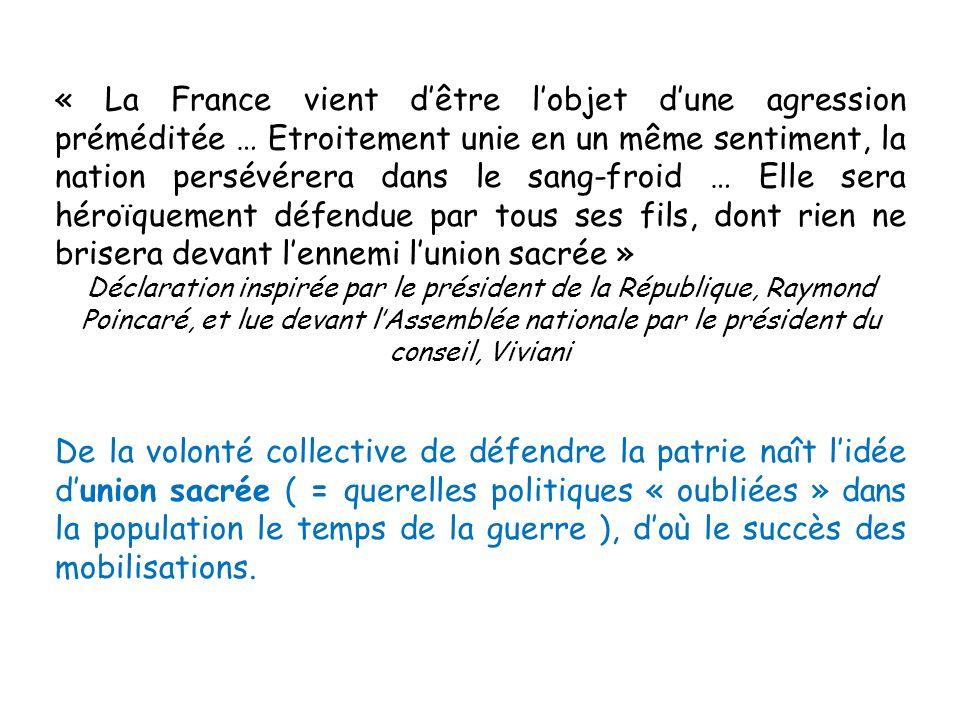 « La France vient d'être l'objet d'une agression préméditée … Etroitement unie en un même sentiment, la nation persévérera dans le sang-froid … Elle sera héroïquement défendue par tous ses fils, dont rien ne brisera devant l'ennemi l'union sacrée »