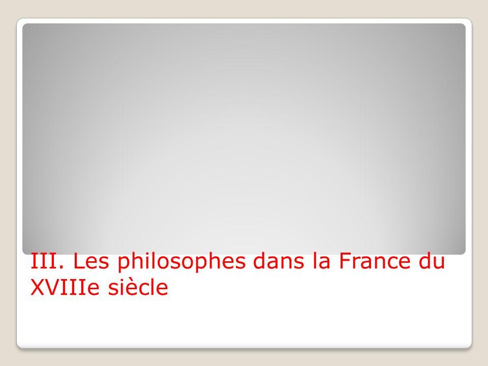 III. Les philosophes dans la France du XVIIIe siècle