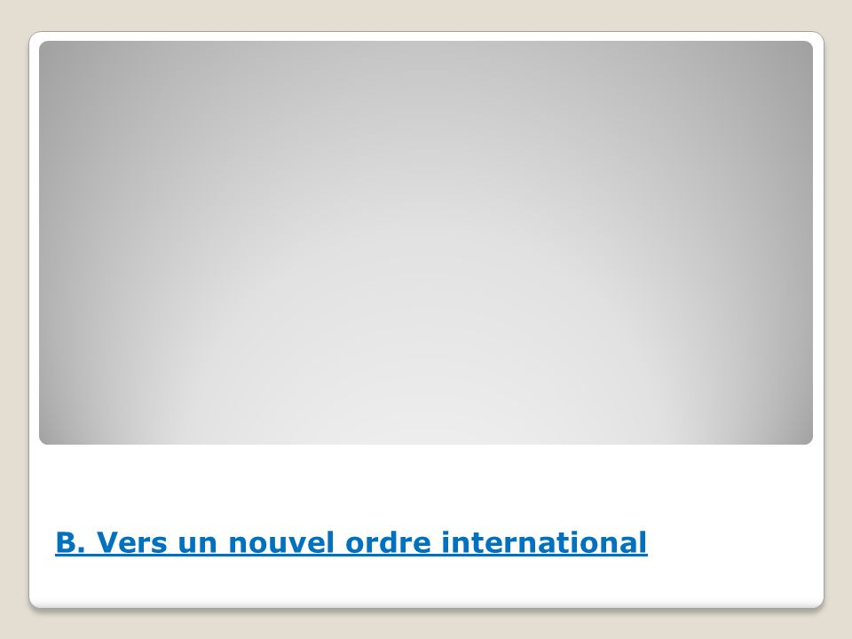 B. Vers un nouvel ordre international