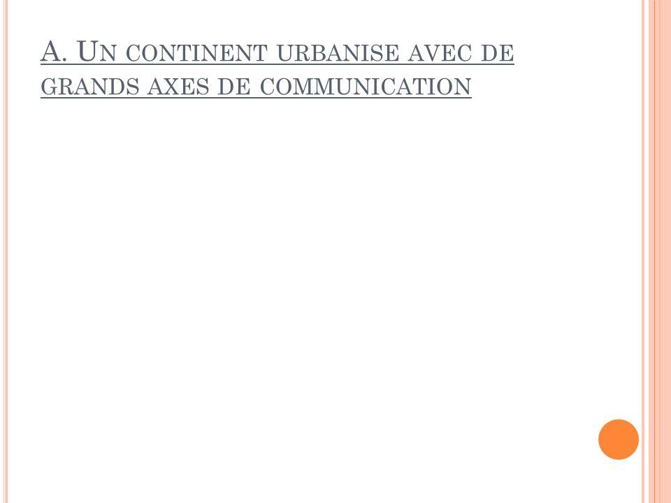A. Un continent urbanise avec de grands axes de communication