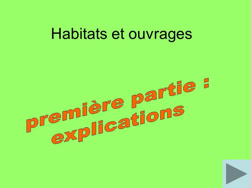 Habitats et ouvrages première partie : explications