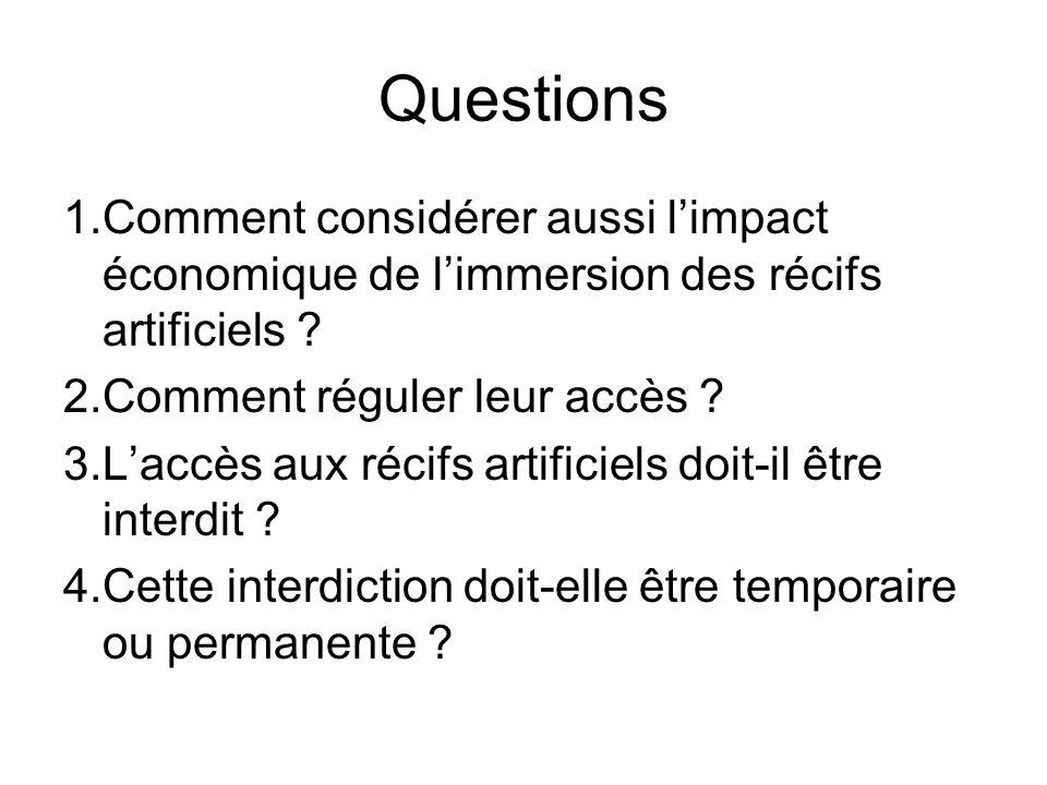 Questions Comment considérer aussi l'impact économique de l'immersion des récifs artificiels Comment réguler leur accès