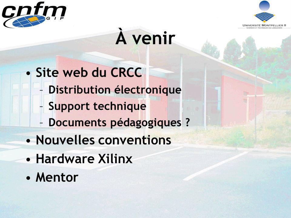 À venir Site web du CRCC Nouvelles conventions Hardware Xilinx Mentor