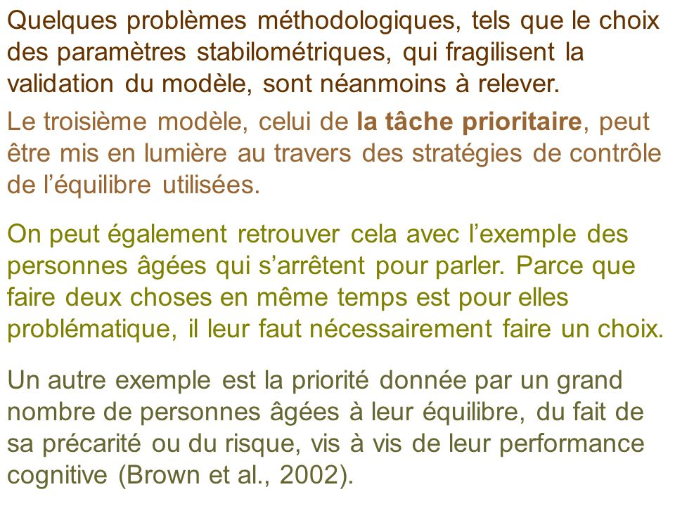 Quelques problèmes méthodologiques, tels que le choix des paramètres stabilométriques, qui fragilisent la validation du modèle, sont néanmoins à relever.