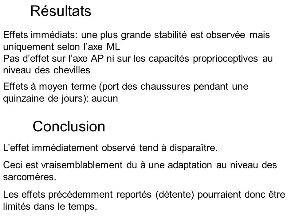 Résultats Effets immédiats: une plus grande stabilité est observée mais uniquement selon l'axe ML.