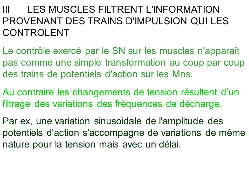 III LES MUSCLES FILTRENT L INFORMATION PROVENANT DES TRAINS D IMPULSION QUI LES CONTROLENT