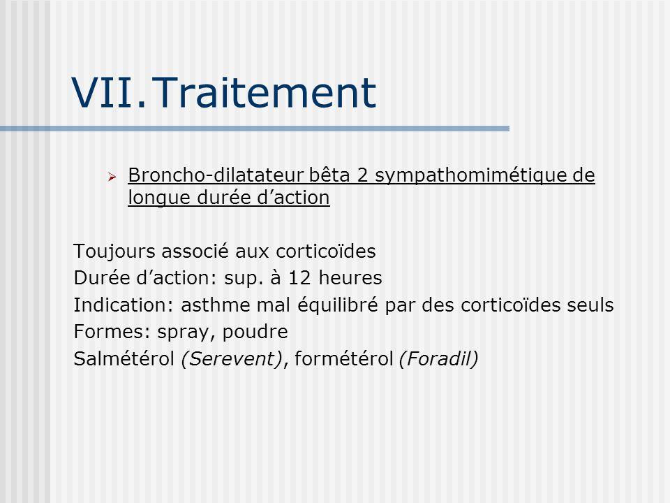 Traitement Broncho-dilatateur bêta 2 sympathomimétique de longue durée d'action. Toujours associé aux corticoïdes.