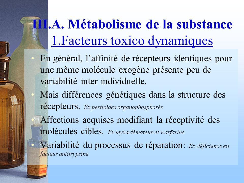 III.A. Métabolisme de la substance 1.Facteurs toxico dynamiques