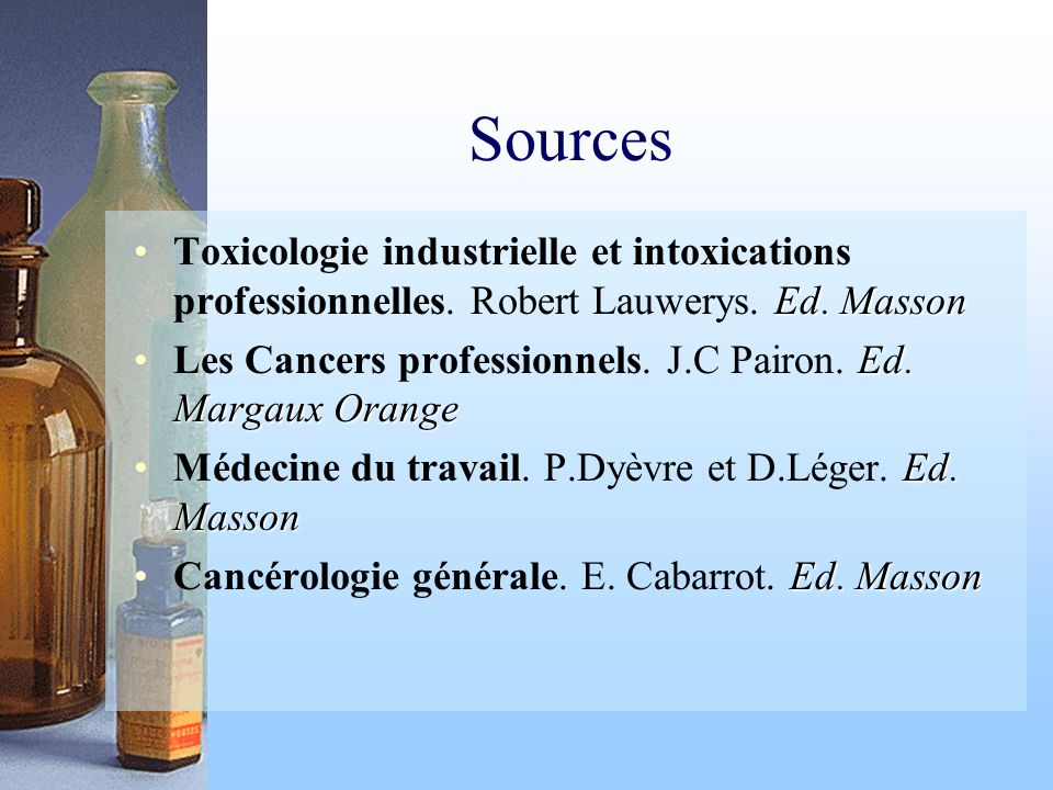 Sources Toxicologie industrielle et intoxications professionnelles. Robert Lauwerys. Ed. Masson.
