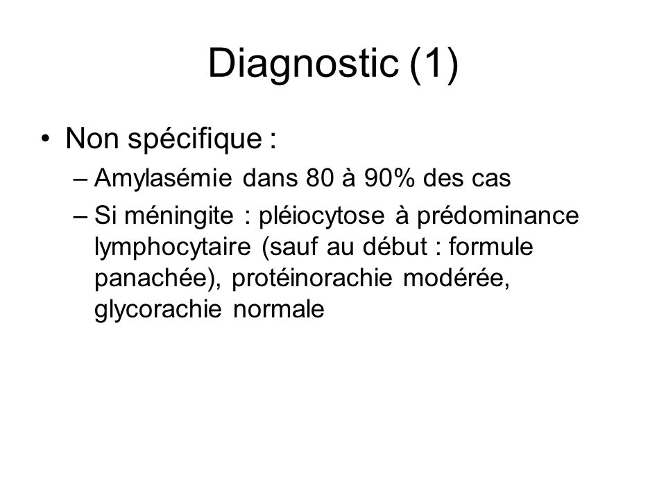 Diagnostic (1) Non spécifique : Amylasémie dans 80 à 90% des cas