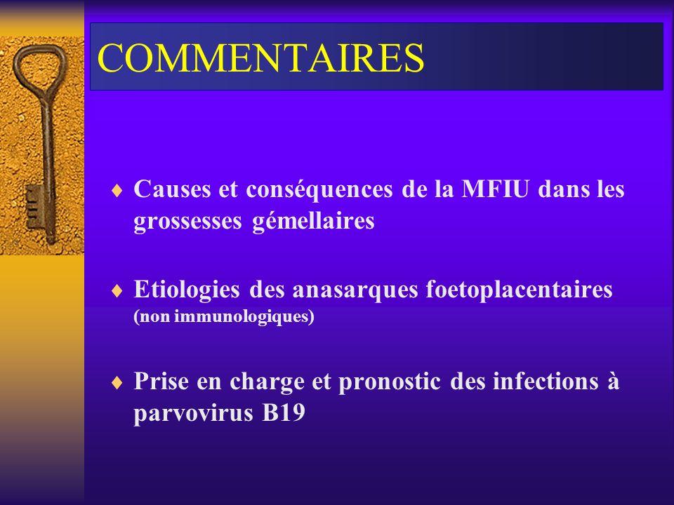 COMMENTAIRES Causes et conséquences de la MFIU dans les grossesses gémellaires. Etiologies des anasarques foetoplacentaires (non immunologiques)