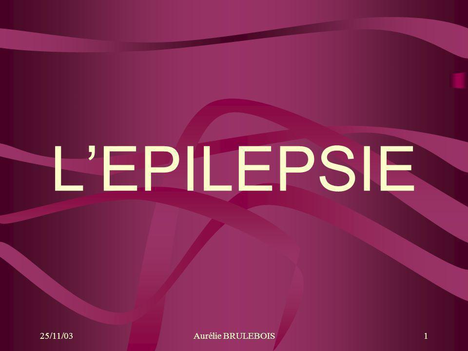 L'EPILEPSIE 25/11/03 Aurélie BRULEBOIS