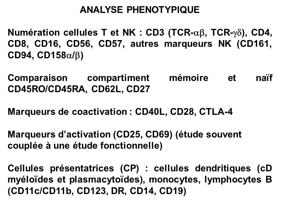 ANALYSE PHENOTYPIQUE Numération cellules T et NK : CD3 (TCR-ab, TCR-gd), CD4, CD8, CD16, CD56, CD57, autres marqueurs NK (CD161, CD94, CD158a/b)