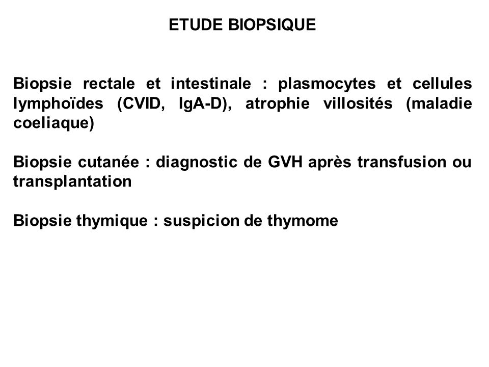ETUDE BIOPSIQUEBiopsie rectale et intestinale : plasmocytes et cellules lymphoïdes (CVID, IgA-D), atrophie villosités (maladie coeliaque)