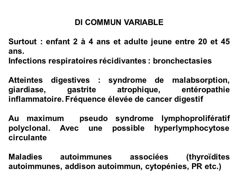 DI COMMUN VARIABLE Surtout : enfant 2 à 4 ans et adulte jeune entre 20 et 45 ans. Infections respiratoires récidivantes : bronchectasies.