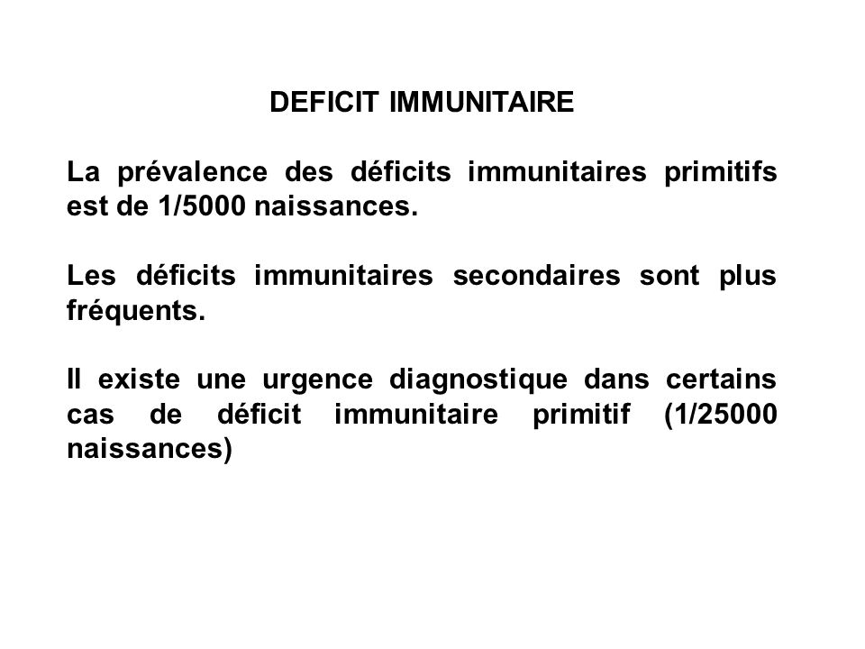 DEFICIT IMMUNITAIRE La prévalence des déficits immunitaires primitifs est de 1/5000 naissances.