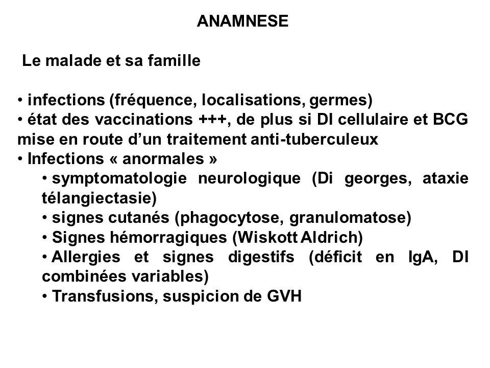 ANAMNESE Le malade et sa famille. infections (fréquence, localisations, germes)