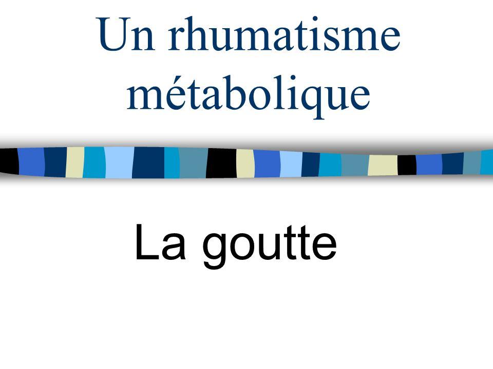 Un rhumatisme métabolique