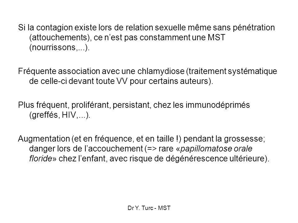 Si la contagion existe lors de relation sexuelle même sans pénétration (attouchements), ce n'est pas constamment une MST (nourrissons,...). Fréquente association avec une chlamydiose (traitement systématique de celle-ci devant toute VV pour certains auteurs). Plus fréquent, proliférant, persistant, chez les immunodéprimés (greffés, HIV,...). Augmentation (et en fréquence, et en taille !) pendant la grossesse; danger lors de l'accouchement (=> rare «papillomatose orale floride» chez l'enfant, avec risque de dégénérescence ultérieure).