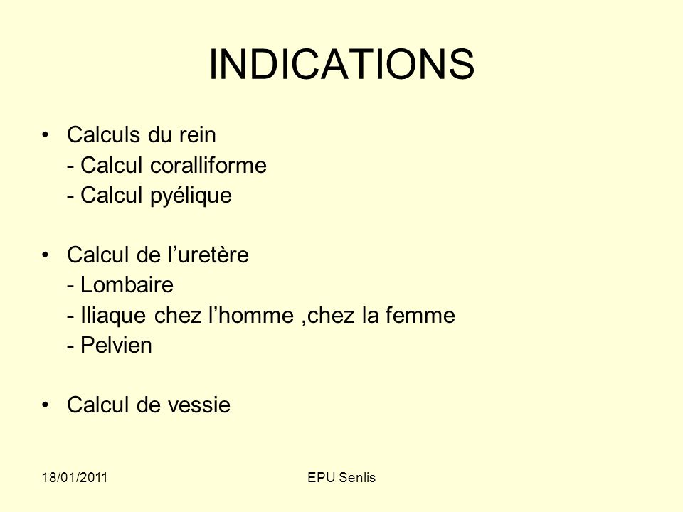 INDICATIONS Calculs du rein - Calcul coralliforme - Calcul pyélique