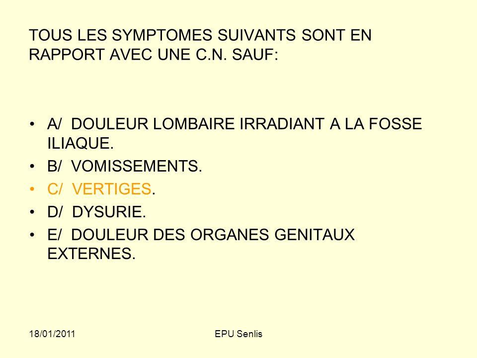 TOUS LES SYMPTOMES SUIVANTS SONT EN RAPPORT AVEC UNE C.N. SAUF: