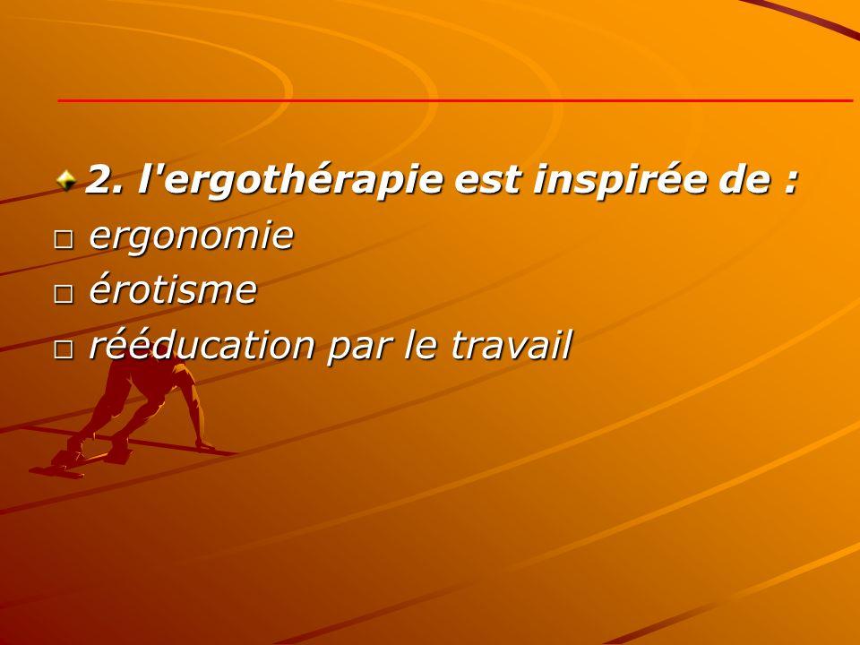 2. l ergothérapie est inspirée de :