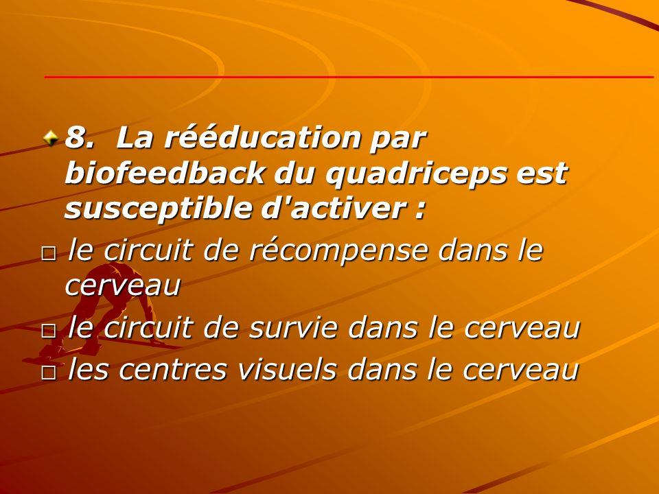 8. La rééducation par biofeedback du quadriceps est susceptible d activer :