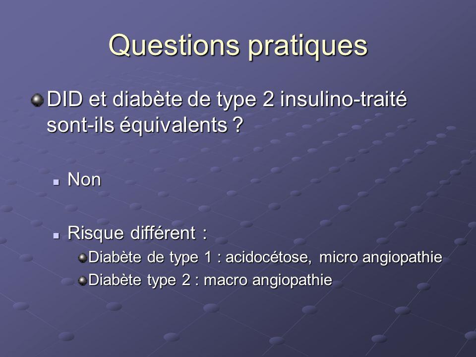 Questions pratiques DID et diabète de type 2 insulino-traité sont-ils équivalents Non. Risque différent :
