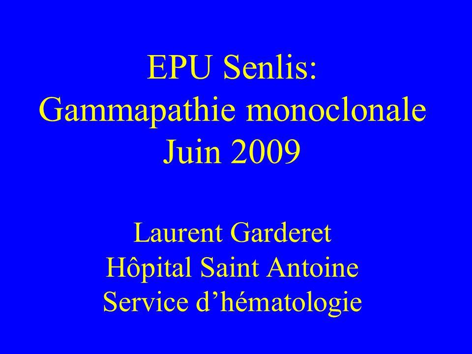EPU Senlis: Gammapathie monoclonale Juin 2009 Laurent Garderet Hôpital Saint Antoine Service d'hématologie